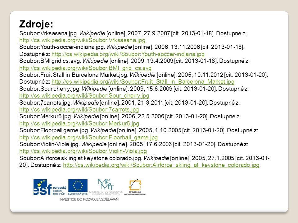 Zdroje: Soubor:Vrksasana.jpg. Wikipedie [online]. 2007, 27.9.2007 [cit. 2013-01-18]. Dostupné z: http://cs.wikipedia.org/wiki/Soubor:Vrksasana.jpg.